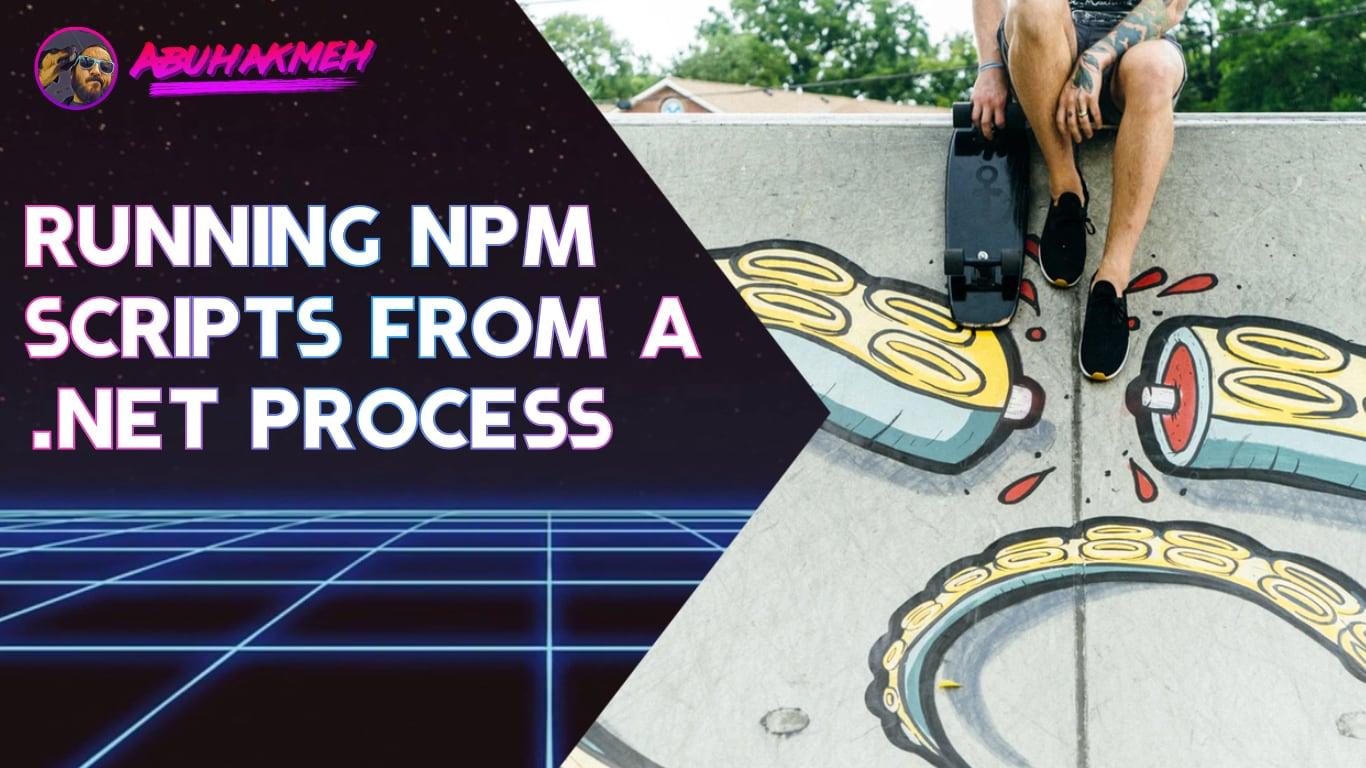 Running NPM Scripts From A .NET Core Process
